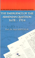 In The Light Of Russian And Armenian Sources The Emergence Of The Armenian Question 1678 - 1914